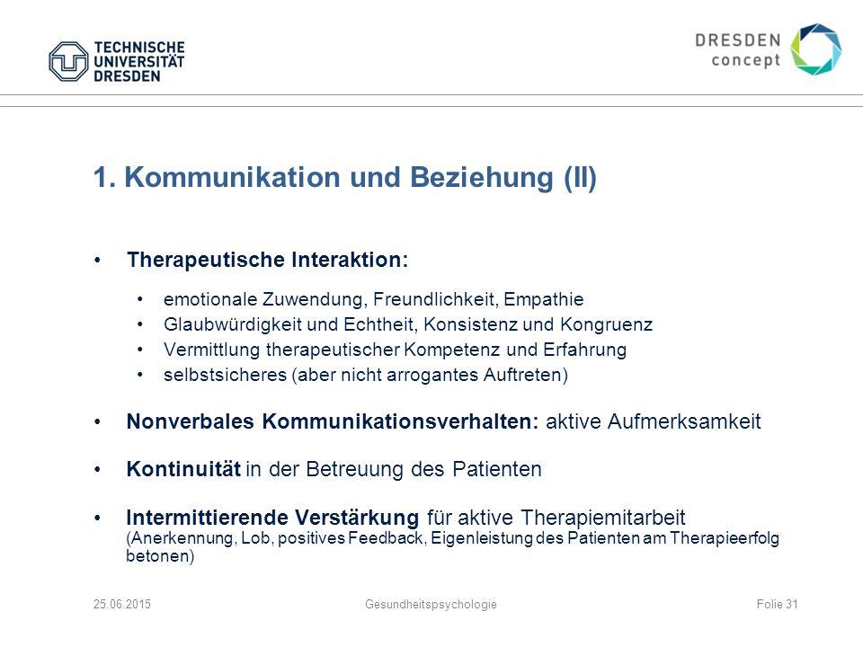 1. Kommunikation und Beziehung (II) Therapeutische Interaktion: emotionale Zuwendung, Freundlichkeit, Empathie Glaubwürdigkeit und Echtheit, Konsisten