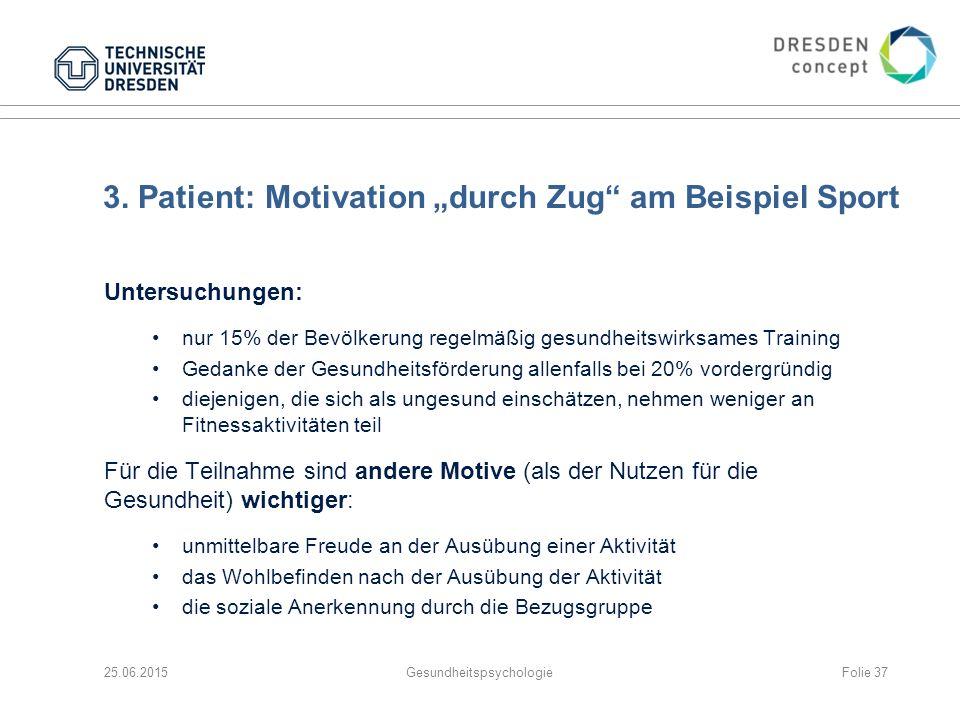 """3. Patient: Motivation """"durch Zug"""" am Beispiel Sport Untersuchungen: nur 15% der Bevölkerung regelmäßig gesundheitswirksames Training Gedanke der Gesu"""