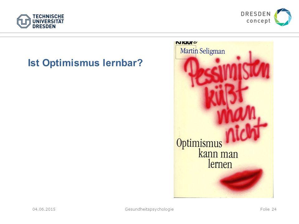 Ist Optimismus lernbar? 04.06.2015GesundheitspsychologieFolie 24