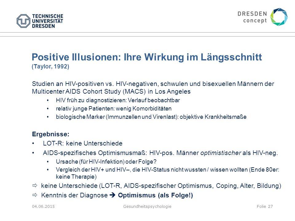 Positive Illusionen: Ihre Wirkung im Längsschnitt (Taylor, 1992) 04.06.2015GesundheitspsychologieFolie 27 Studien an HIV-positiven vs. HIV-negativen,