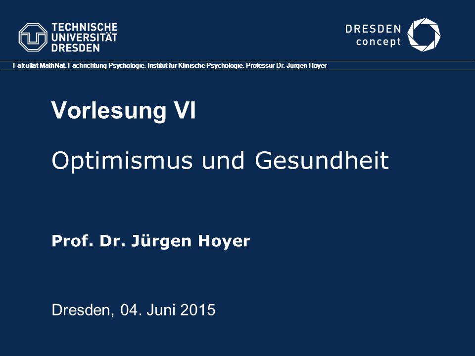 Vorlesung VI Dresden, 04. Juni 2015 Fakultät MathNat, Fachrichtung Psychologie, Institut für Klinische Psychologie, Professur Dr. Jürgen Hoyer Optimis