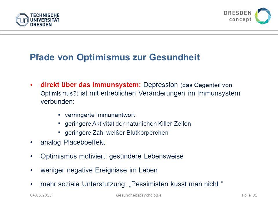 Pfade von Optimismus zur Gesundheit 04.06.2015GesundheitspsychologieFolie 31 direkt über das Immunsystem: Depression (das Gegenteil von Optimismus?) i