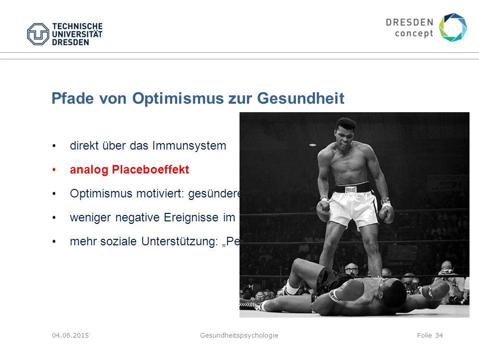Pfade von Optimismus zur Gesundheit 04.06.2015GesundheitspsychologieFolie 34 direkt über das Immunsystem analog Placeboeffekt Optimismus motiviert: ge