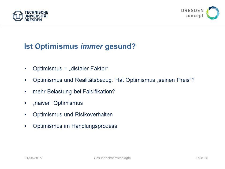 """Ist Optimismus immer gesund? 04.06.2015GesundheitspsychologieFolie 38 Optimismus = """"distaler Faktor"""" Optimismus und Realitätsbezug: Hat Optimismus """"se"""