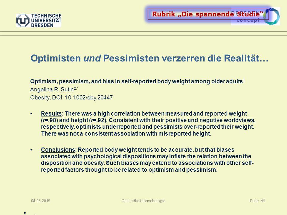 """Optimisten und Pessimisten verzerren die Realität…. 04.06.2015Gesundheitspsychologie Folie 44 Rubrik """"Die spannende Studie"""" Optimism, pessimism, and b"""