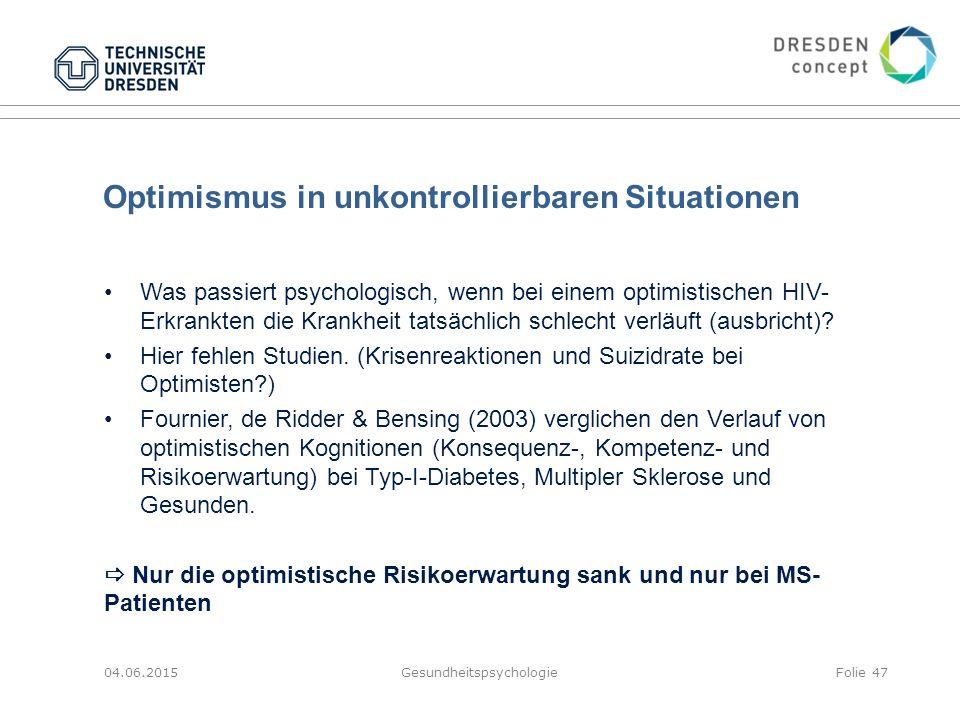 Optimismus in unkontrollierbaren Situationen 04.06.2015GesundheitspsychologieFolie 47 Was passiert psychologisch, wenn bei einem optimistischen HIV- E