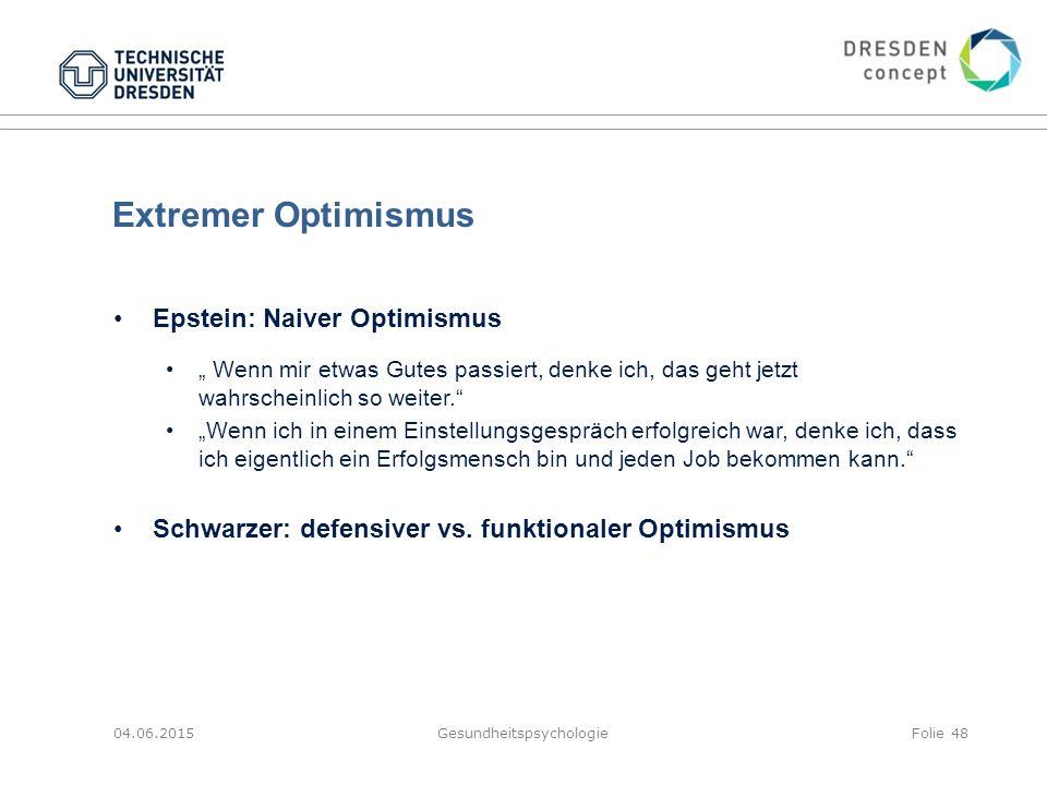"""Extremer Optimismus 04.06.2015GesundheitspsychologieFolie 48 Epstein: Naiver Optimismus """" Wenn mir etwas Gutes passiert, denke ich, das geht jetzt wah"""