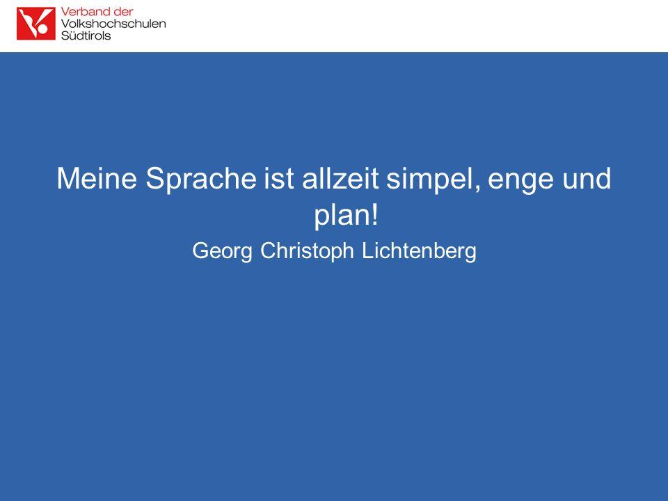 Meine Sprache ist allzeit simpel, enge und plan! Georg Christoph Lichtenberg