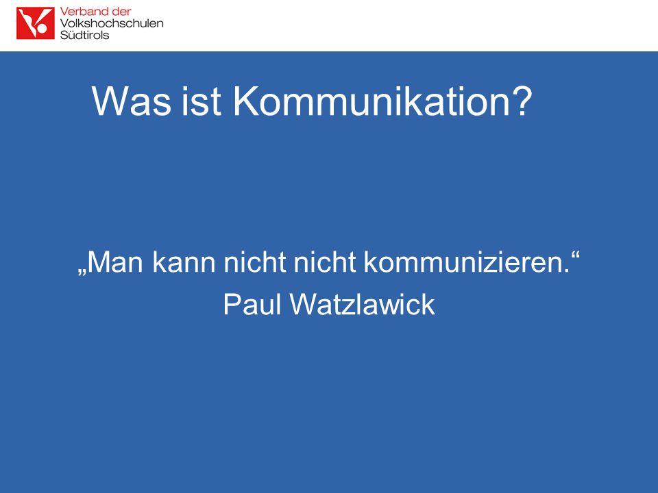 """Was ist Kommunikation """"Man kann nicht nicht kommunizieren. Paul Watzlawick"""