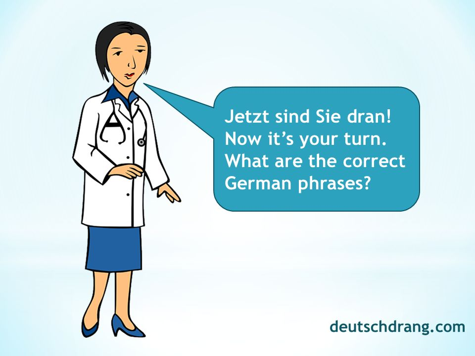 Jetzt sind Sie dran! Now it's your turn. What are the correct German phrases? deutschdrang.com