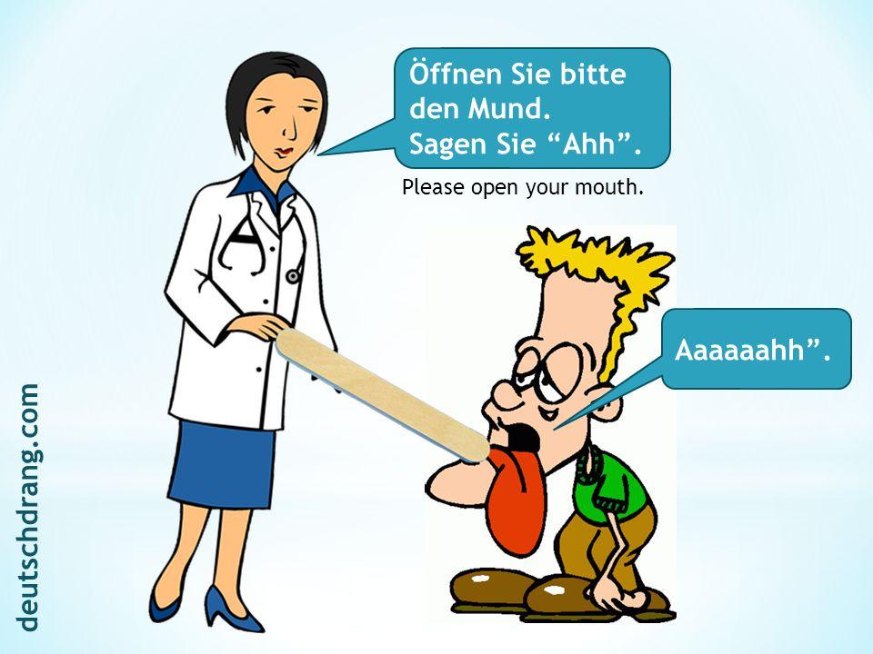 """Öffnen Sie bitte den Mund. Sagen Sie """"Ahh"""". Aaaaaahh"""". Please open your mouth. deutschdrang.com"""