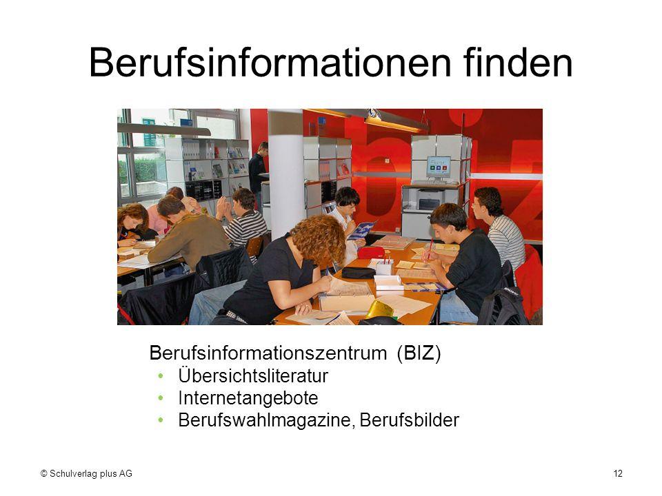 Berufsinformationen finden Berufsinformationszentrum (BIZ) Übersichtsliteratur Internetangebote Berufswahlmagazine, Berufsbilder © Schulverlag plus AG