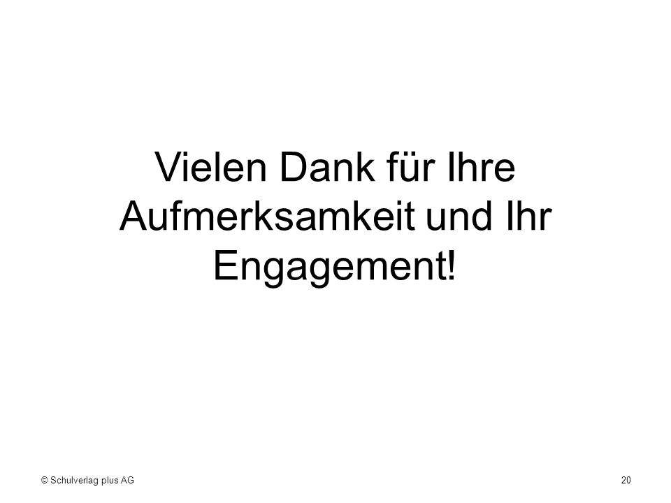 Vielen Dank für Ihre Aufmerksamkeit und Ihr Engagement! 20© Schulverlag plus AG