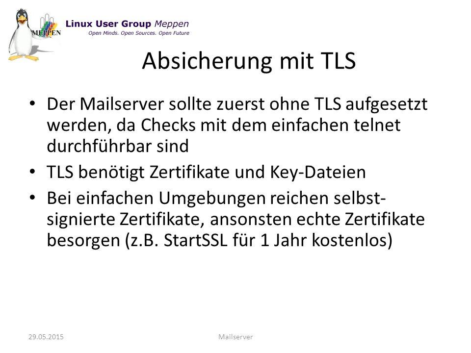 Der Mailserver sollte zuerst ohne TLS aufgesetzt werden, da Checks mit dem einfachen telnet durchführbar sind TLS benötigt Zertifikate und Key-Dateien Bei einfachen Umgebungen reichen selbst- signierte Zertifikate, ansonsten echte Zertifikate besorgen (z.B.