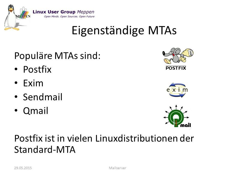 Populäre MTAs sind: Postfix Exim Sendmail Qmail Postfix ist in vielen Linuxdistributionen der Standard-MTA 29.05.2015Mailserver Eigenständige MTAs