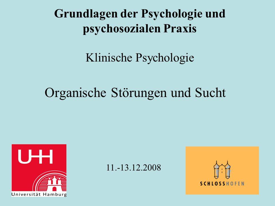 Grundlagen der Psychologie und psychosozialen Praxis Klinische Psychologie Organische Störungen und Sucht 11.-13.12.2008
