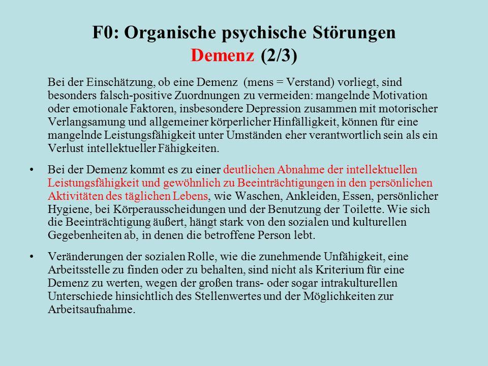 F0: Organische psychische Störungen Demenz (2/3) Bei der Einschätzung, ob eine Demenz (mens = Verstand) vorliegt, sind besonders falsch-positive Zuord