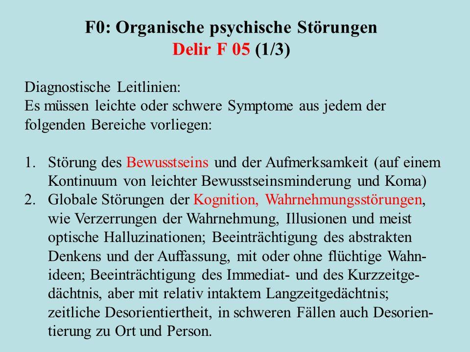 F0: Organische psychische Störungen Delir F 05 (1/3) Diagnostische Leitlinien: Es müssen leichte oder schwere Symptome aus jedem der folgenden Bereich