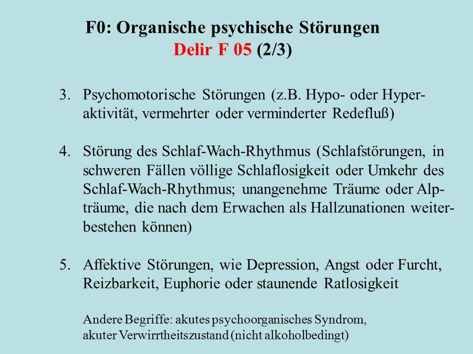 F0: Organische psychische Störungen Delir F 05 (2/3) 3. Psychomotorische Störungen (z.B. Hypo- oder Hyper- aktivität, vermehrter oder verminderter Red