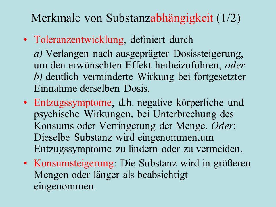Merkmale von Substanzabhängigkeit (1/2) Toleranzentwicklung, definiert durch a) Verlangen nach ausgeprägter Dosissteigerung, um den erwünschten Effekt