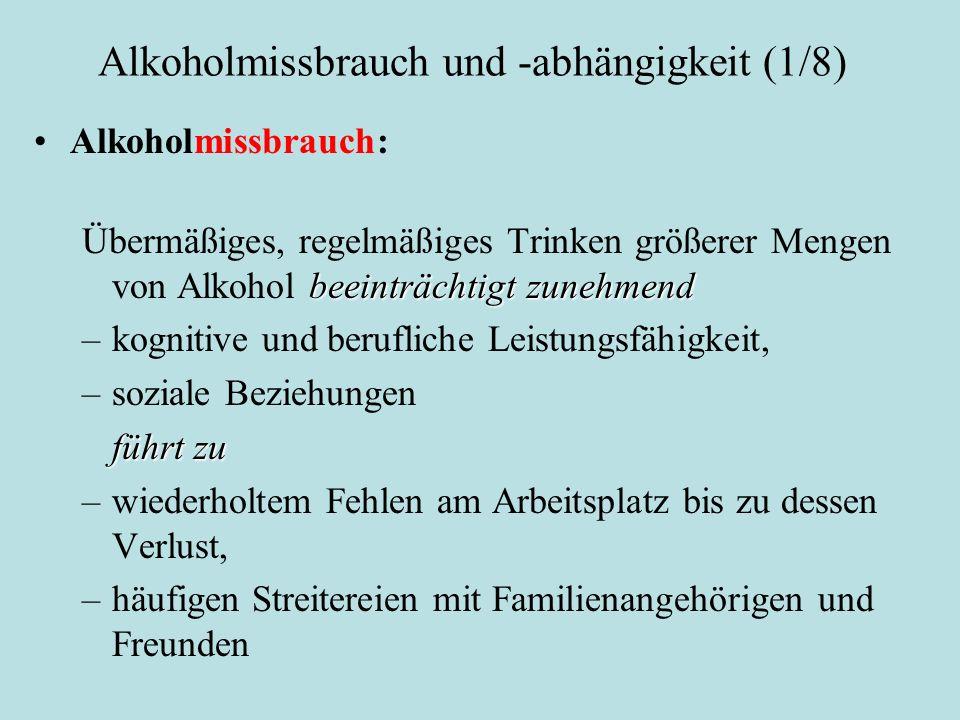 Alkoholmissbrauch und -abhängigkeit (1/8) Alkoholmissbrauch: beeinträchtigt zunehmend Übermäßiges, regelmäßiges Trinken größerer Mengen von Alkohol be