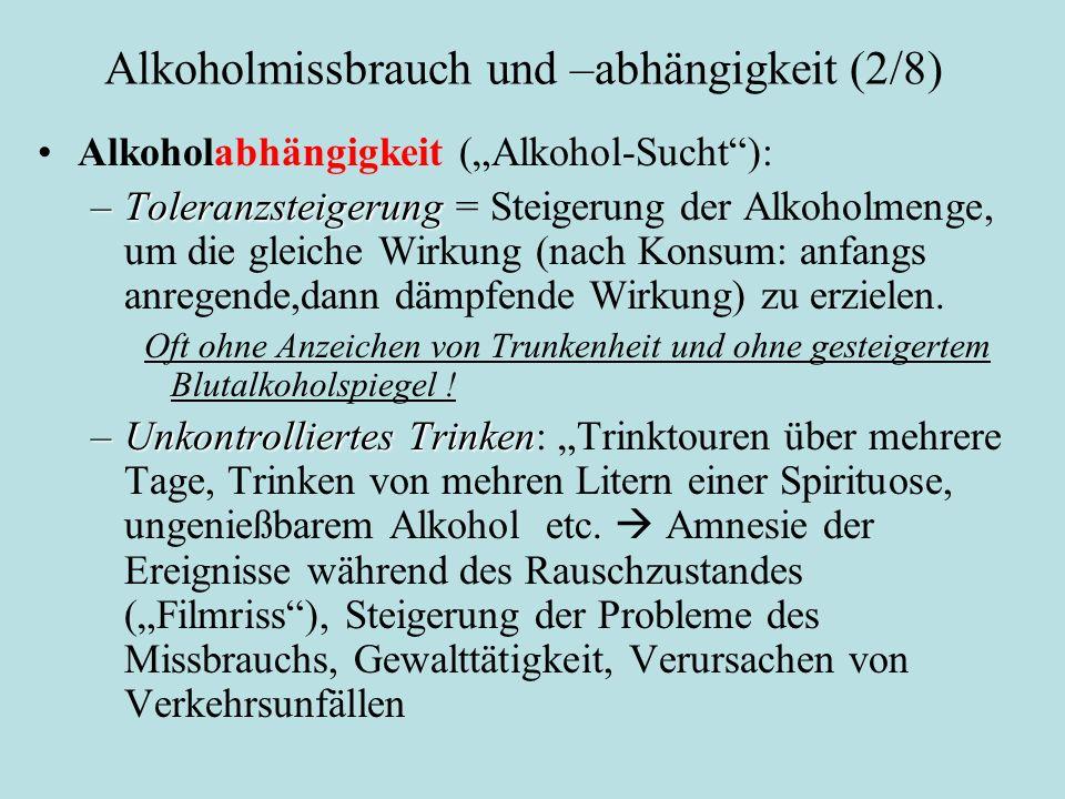 """Alkoholmissbrauch und –abhängigkeit (2/8) Alkoholabhängigkeit (""""Alkohol-Sucht""""): –Toleranzsteigerung –Toleranzsteigerung = Steigerung der Alkoholmenge"""