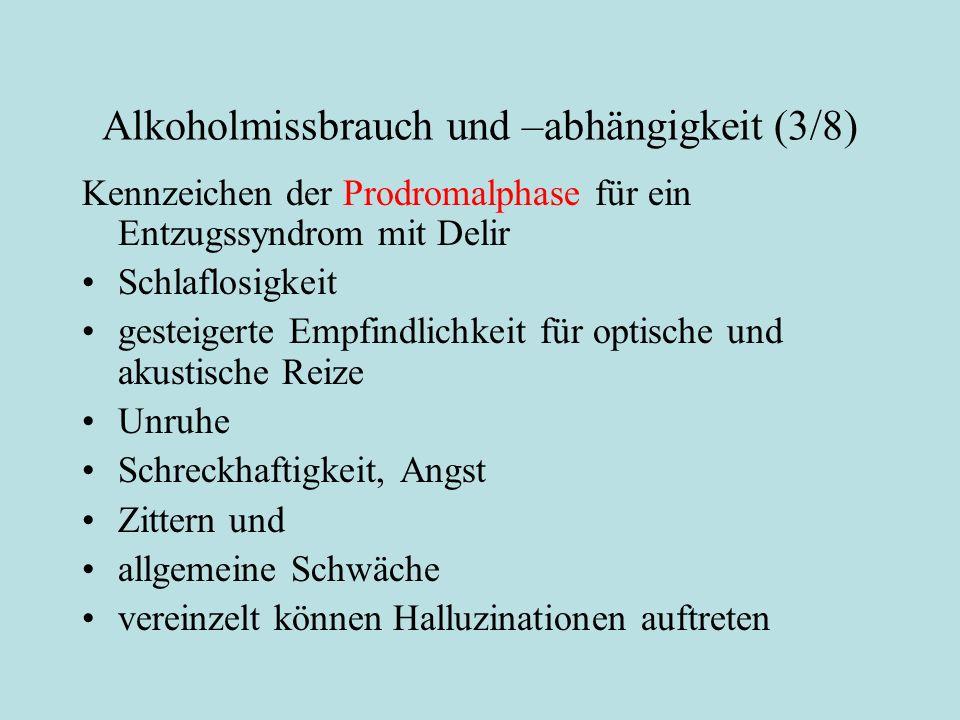 Alkoholmissbrauch und –abhängigkeit (3/8) Kennzeichen der Prodromalphase für ein Entzugssyndrom mit Delir Schlaflosigkeit gesteigerte Empfindlichkeit
