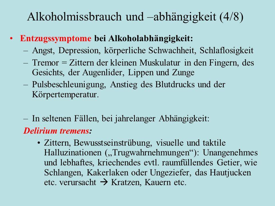Alkoholmissbrauch und –abhängigkeit (4/8) Entzugssymptome bei Alkoholabhängigkeit: –Angst, Depression, körperliche Schwachheit, Schlaflosigkeit –Tremo