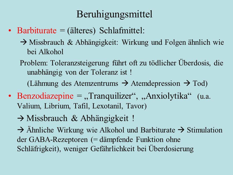 Beruhigungsmittel Barbiturate = (älteres) Schlafmittel:  Missbrauch & Abhängigkeit: Wirkung und Folgen ähnlich wie bei Alkohol Problem: Toleranzsteig