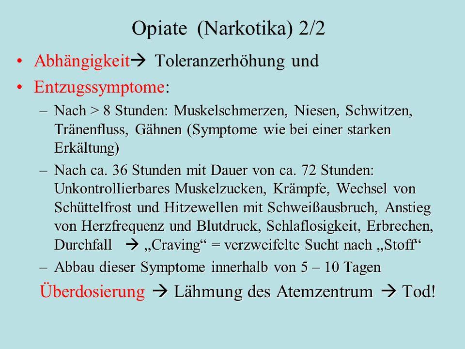Opiate (Narkotika) 2/2 Abhängigkeit  Toleranzerhöhung und Entzugssymptome: –Nach > 8 Stunden: Muskelschmerzen, Niesen, Schwitzen, Tränenfluss, Gähnen