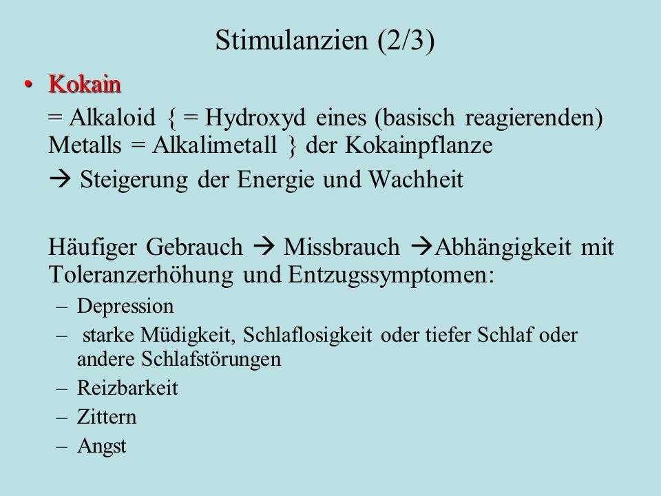 Stimulanzien (2/3) KokainKokain = = Alkaloid { = Hydroxyd eines (basisch reagierenden) Metalls = Alkalimetall } der Kokainpflanze  Steigerung der Ene