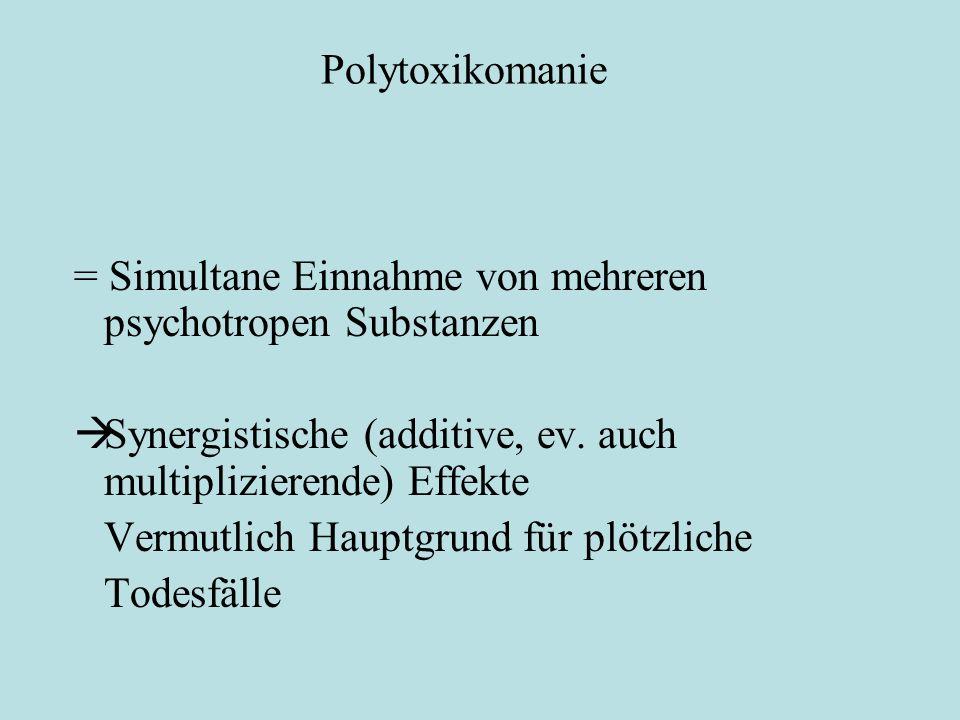 Polytoxikomanie = Simultane Einnahme von mehreren psychotropen Substanzen  Synergistische (additive, ev. auch multiplizierende) Effekte Vermutlich Ha