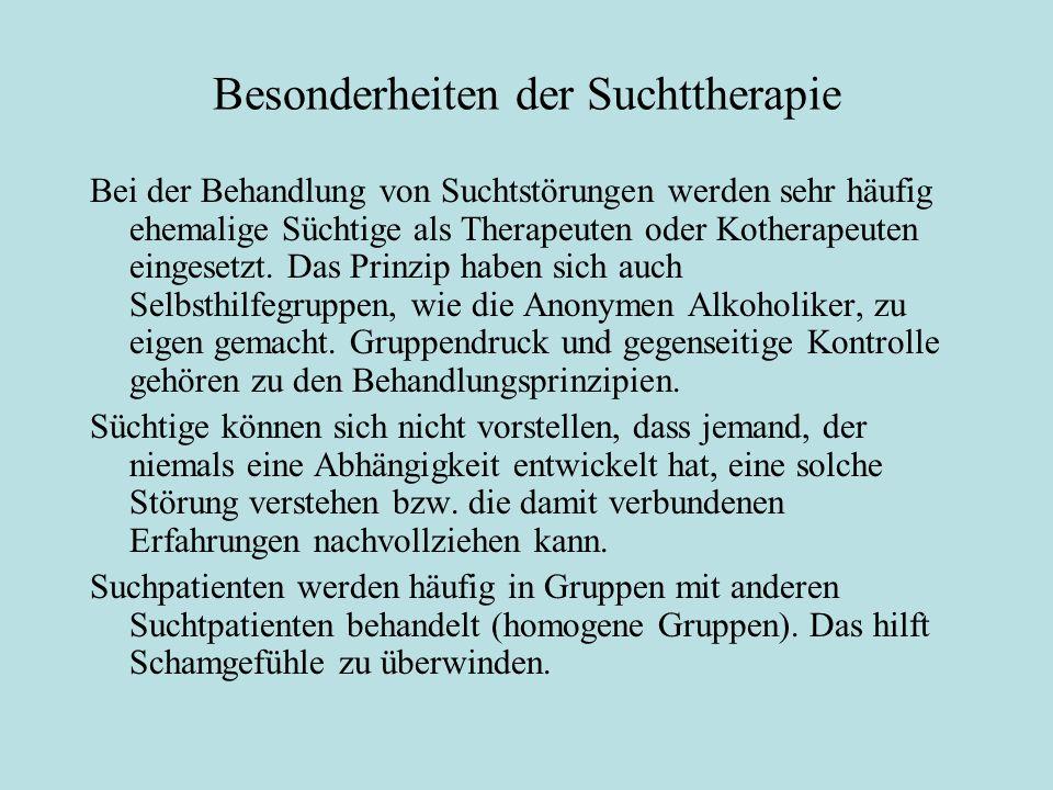 Besonderheiten der Suchttherapie Bei der Behandlung von Suchtstörungen werden sehr häufig ehemalige Süchtige als Therapeuten oder Kotherapeuten einges