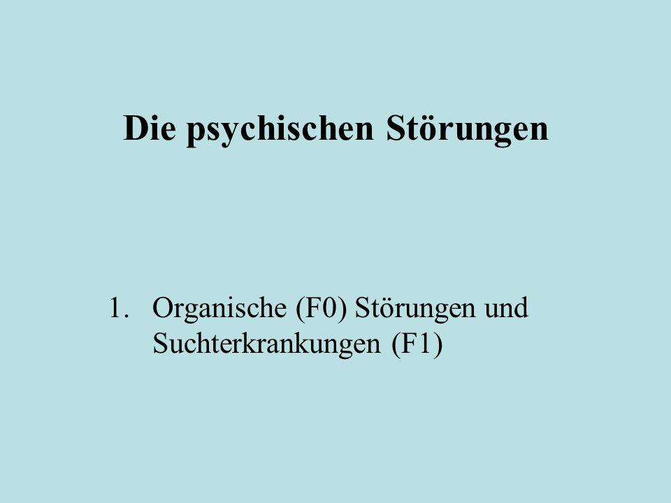 Die psychischen Störungen 1.Organische (F0) Störungen und Suchterkrankungen (F1)