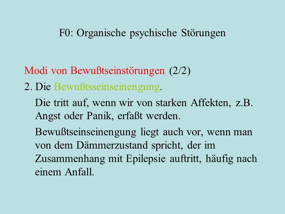 F0: Organische psychische Störungen Modi von Bewußtseinstörungen (2/2) 2. Die Bewußtsseinseinengung. Die tritt auf, wenn wir von starken Affekten, z.B