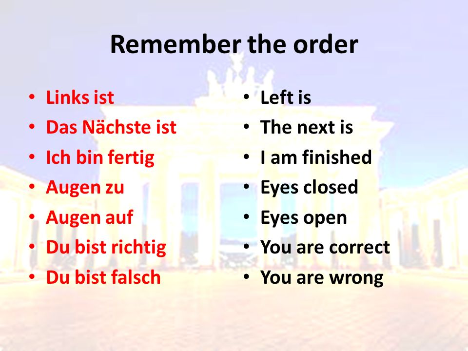 Remember the order Links ist Das Nächste ist Ich bin fertig Augen zu Augen auf Du bist richtig Du bist falsch Left is The next is I am finished Eyes closed Eyes open You are correct You are wrong