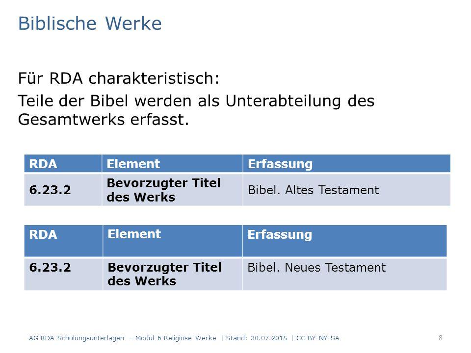 Biblische Werke Für RDA charakteristisch: Teile der Bibel werden als Unterabteilung des Gesamtwerks erfasst. AG RDA Schulungsunterlagen – Modul 6 Reli