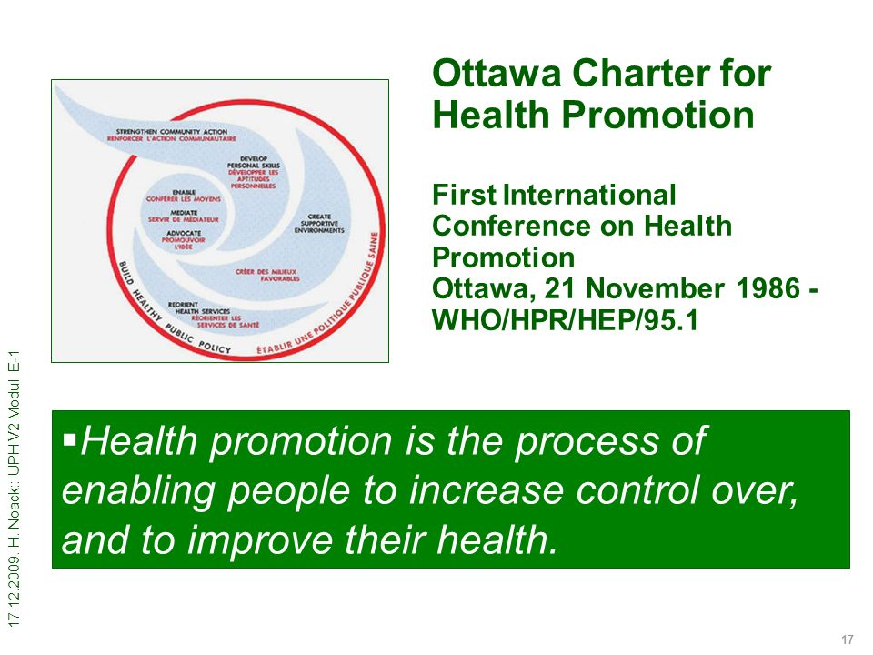 17.12.2009. H. Noack:: UPH V2 Modul E-1 17 Ottawa Charter for Health Promotion First International Conference on Health Promotion Ottawa, 21 November