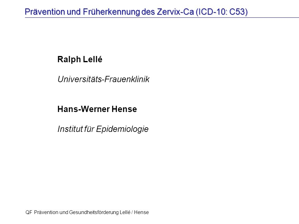 Prävention und Früherkennung des Zervix-Ca (ICD-10: C53) QF Prävention und Gesundheitsförderung Lellé / Hense 22 STIKO 2009