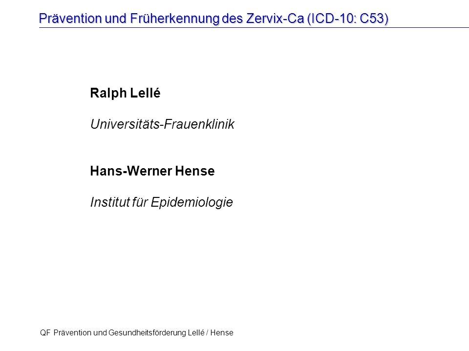 Prävention und Früherkennung des Zervix-Ca (ICD-10: C53) QF Prävention und Gesundheitsförderung Lellé / Hense 1 Ralph Lellé Universitäts-Frauenklinik