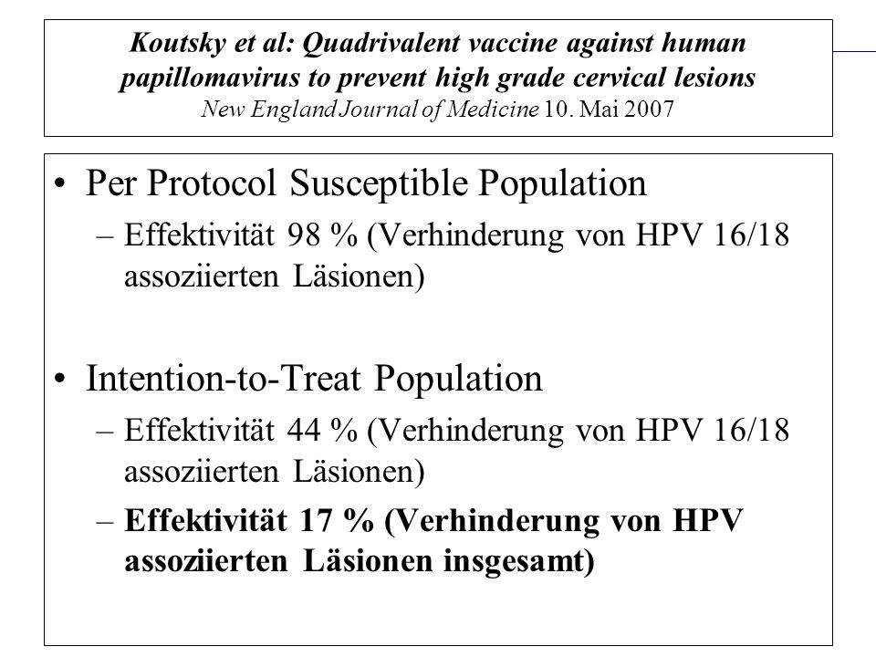 Prävention und Früherkennung des Zervix-Ca (ICD-10: C53) QF Prävention und Gesundheitsförderung Lellé / Hense 41 Koutsky et al: Quadrivalent vaccine against human papillomavirus to prevent high grade cervical lesions New England Journal of Medicine 10.