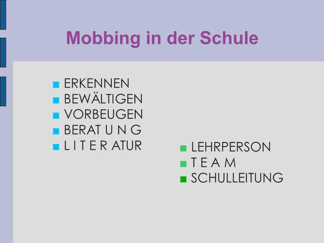 Mobbing in der Schule ■ ERKENNEN ■ BEWÄLTIGEN ■ VORBEUGEN ■ BERAT U N G ■ L I T E R ATUR ■ LEHRPERSON ■ T E A M ■ SCHULLEITUNG