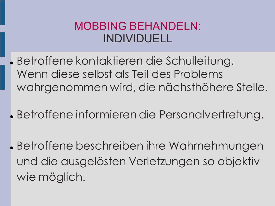 MOBBING BEHANDELN: INDIVIDUELL Betroffene kontaktieren die Schulleitung. Wenn diese selbst als Teil des Problems wahrgenommen wird, die nächsthöhere S