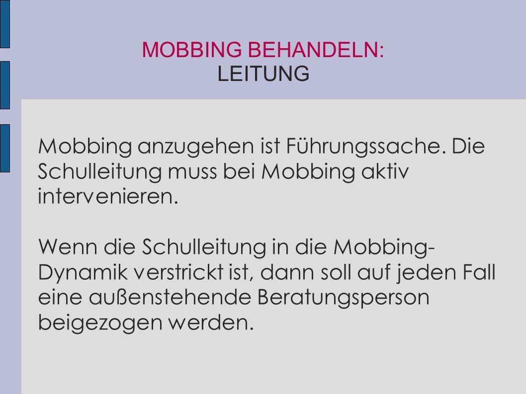 MOBBING BEHANDELN: LEITUNG Mobbing anzugehen ist Führungssache. Die Schulleitung muss bei Mobbing aktiv intervenieren. Wenn die Schulleitung in die Mo