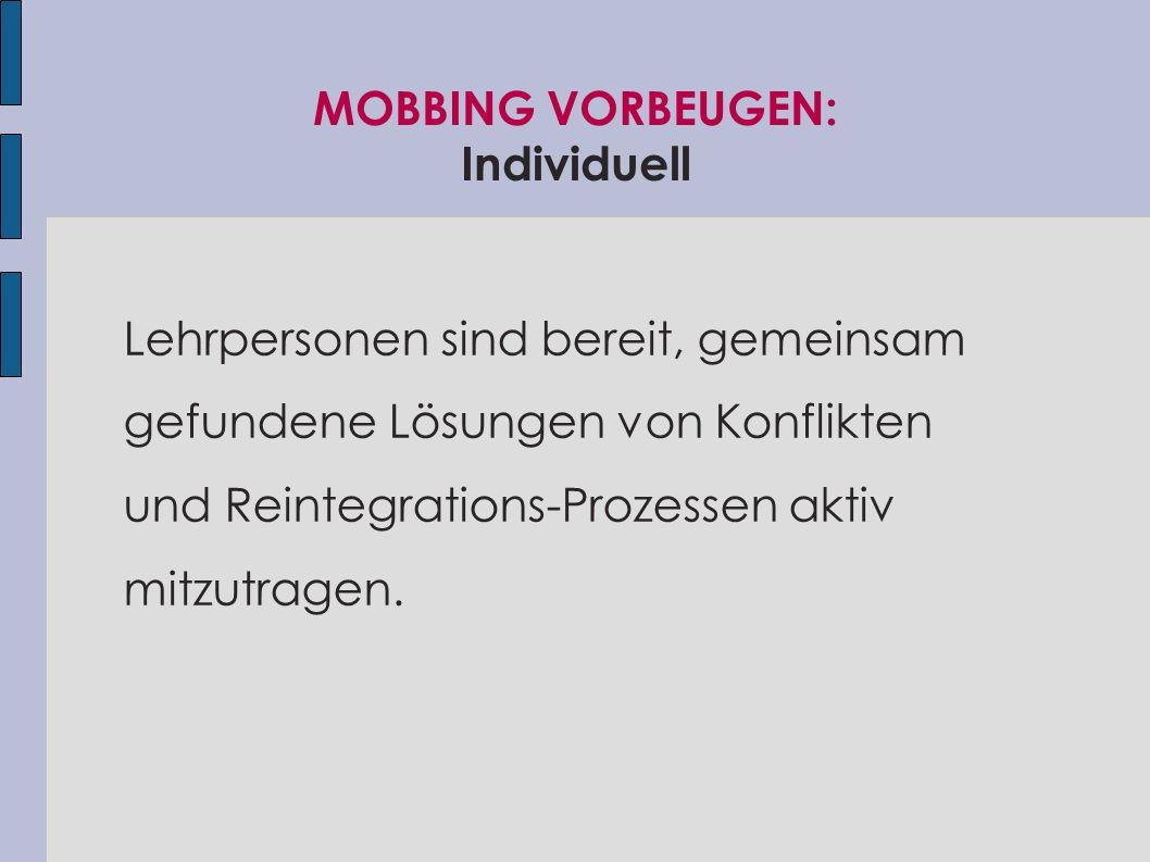 MOBBING VORBEUGEN: Individuell Lehrpersonen sind bereit, gemeinsam gefundene Lösungen von Konflikten und Reintegrations-Prozessen aktiv mitzutragen.