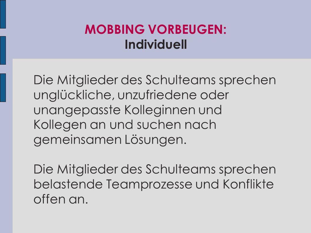 MOBBING VORBEUGEN: Individuell Die Mitglieder des Schulteams sprechen unglückliche, unzufriedene oder unangepasste Kolleginnen und Kollegen an und suc