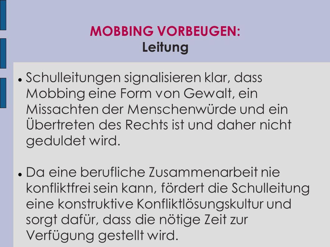 MOBBING VORBEUGEN: Leitung Schulleitungen signalisieren klar, dass Mobbing eine Form von Gewalt, ein Missachten der Menschenwürde und ein Übertreten d