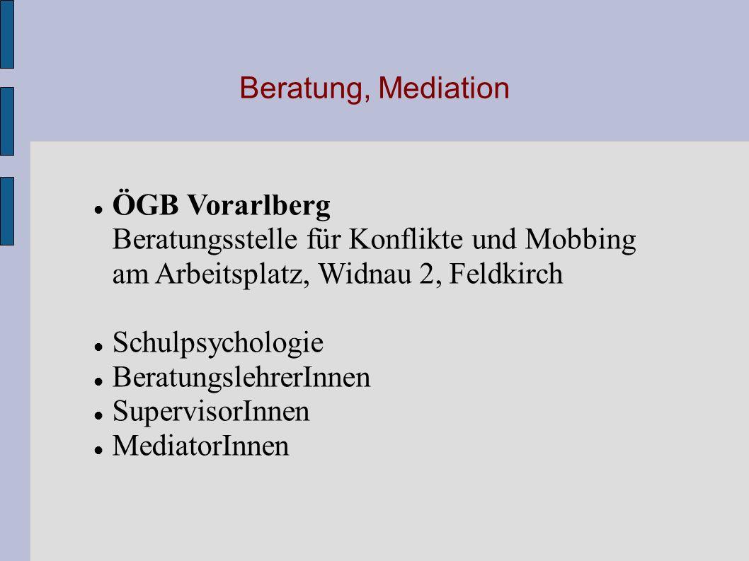 Beratung, Mediation ÖGB Vorarlberg Beratungsstelle für Konflikte und Mobbing am Arbeitsplatz, Widnau 2, Feldkirch Schulpsychologie BeratungslehrerInne