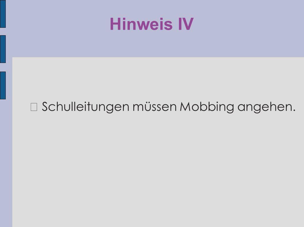 Hinweis IV ◆ Schulleitungen müssen Mobbing angehen.