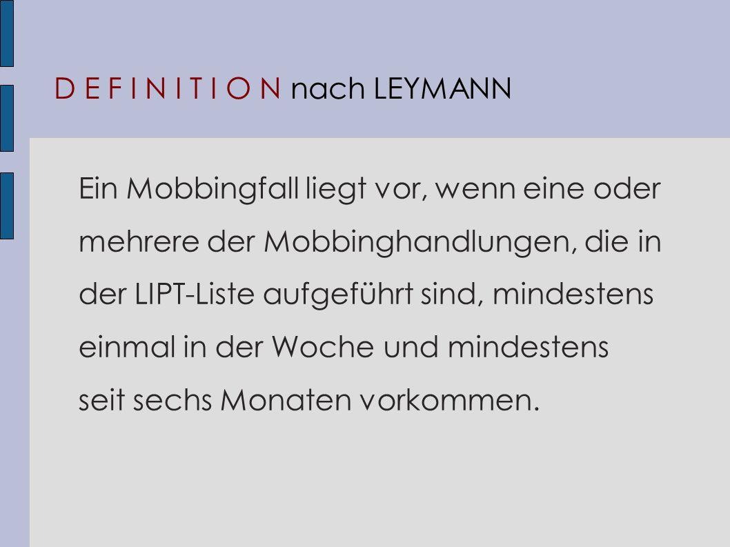D E F I N I T I O N nach LEYMANN Ein Mobbingfall liegt vor, wenn eine oder mehrere der Mobbinghandlungen, die in der LIPT-Liste aufgeführt sind, minde